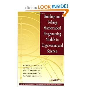 Building and Solving Mathematical Programming Models in Engineering and Science (Pure and Applied Mathematics: A Wiley Series of Texts, Monographs and Tracts)