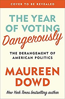Book Cover: The Year of Voting Dangerously The Derangement of American Politics