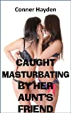 Caught Masturbating by her Aunt's Friend (English Edition)