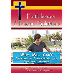 Faith Issues, Christian Solutions:Why Me, God?