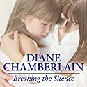 Breaking the Silence (       UNABRIDGED) by Diane Chamberlain Narrated by Justine Eyre