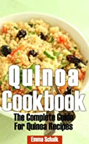 Quinoa Cookbook: The Complete Guide For Quinoa Recipes