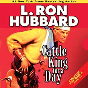 Cattle King for A Day | [L. Ron Hubbard]