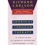 Shortcut through Therapy: Ten Principles of Growth-Oriented, Contented Living ~ Richard Carlson