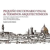 Pequeño diccionario visual de términos arquitectónicos (Cuadernos Arte Cátedra)