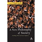 A New Philosophy of Society: Assemblage Theory and Social Complexityby Manuel DeLanda