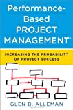 Performance-Based Project Management: Increasing the Probability of Project Success