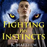 Fighting His Instincts: Werewolf Erotic Romance | K Matthew