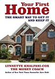 Your First Home: The Smart Way to Get It and Keep It