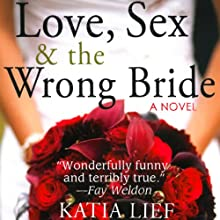 Love, Sex & the Wrong Bride Audiobook by Katia Lief Narrated by Isabelle Gordon