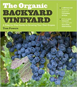 the organic backyard vineyard a step by step guide to growing your