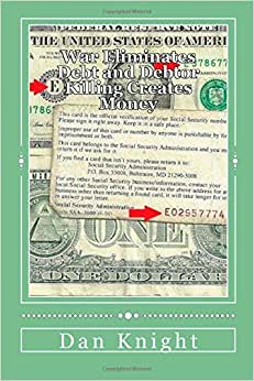 War Eliminates Debt And Debtor Killing Creates Money: When Police Kill This Creates Money For The Wicked System (Insurance Policies That Insure The ... Of The Price On Their Head) (Volume 1)