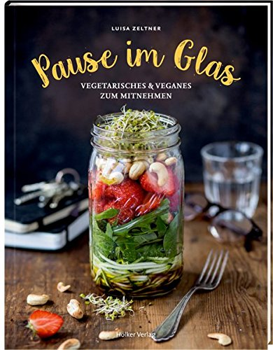 Pause im Glas: Vegetarisches & Veganes zum Mitnehmen