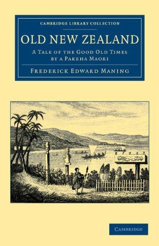 Vieux New Zealand: A Tale of au bon vieux temps par un Pakeha Maori (Collection de la bibliothèque de Cambridge - histoire de l'Océanie)