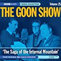 Goon Show, Volume 25: The Saga of the Internal Mountain (       UNABRIDGED) by Spike Milligan Narrated by  uncredited