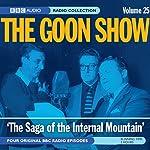Goon Show, Volume 25: The Saga of the Internal Mountain | Spike Milligan