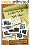 Pardon Me For Protruding and Other True Tales: A young lawyer's life, learning, and loves, Volume 1