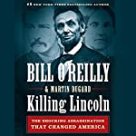 Killing Lincoln: The Shocking Assassination That Changed America Forever | Bill O'Reilly,Martin Dugard