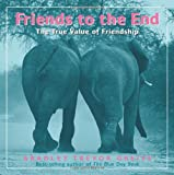 Friends to the End: The True Value of Friendship (0740755935) by Greive, Bradley Trevor
