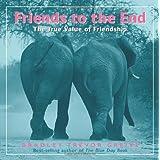 Friends to the End: The True Value of Friendship ~ Bradley Trevor Greive