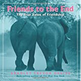 Friends to the End: The True Value of Friendshipby Bradley Trevor Greive