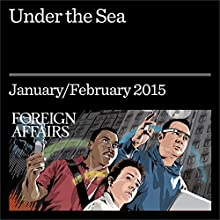 Under the Sea (Foreign Affairs): The Vulnerability of the Commons (       UNABRIDGED) by Robert Martinage Narrated by Kevin Stillwell