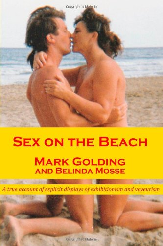 Sex on the beach: a true account of explicit displays  of exhibitionism and voyeurism