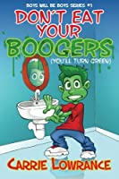 Don't Eat Your Boogers (You'll Turn Green) (Boys Will Be Boys Series) (Volume 1)
