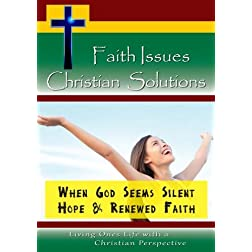 Faith Issues, Christian Solutions:When God Seems Silent - Hope & Renewed Faith