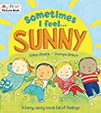 Sometimes I Feel . . . Sunny: A Funny, Sunny Book Full of Feelings (My First Picture Book)