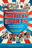 American History through American Sports [3 volumes]: From Colonial Lacrosse to Extreme Sports