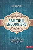 img - for Beautiful Encounters: The Presence of Jesus Changes Everything (Leader Guide) book / textbook / text book