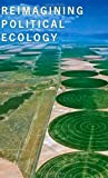 img - for Reimagining Political Ecology (New Ecologies for the Twenty-First Century) book / textbook / text book