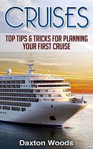 Cruises: Top Tips And Tricks For Planning Your First Cruise (Cruises, Travel, General Travel, Ships) - Daxton Wood
