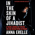 In the Skin of a Jihadist: A Young Journalist Enters the ISIS Recruitment Network (       UNABRIDGED) by Anna Erelle, Erin Potter Narrated by uncredited