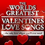 World's Greatest Valentines Day Love Songs – The Only Love Album You'll Ever Need (Deluxe Version)