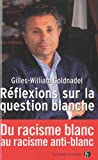 echange, troc Gilles-William Goldnadel - Réflexions sur la question blanche : Du racisme blanc au racisme anti-blanc