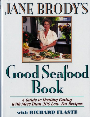 Jane Brody's Good Seafood Book : A Guide to Healthy Eating with More Than 200 Low-Fat Recipes by Jane Brody