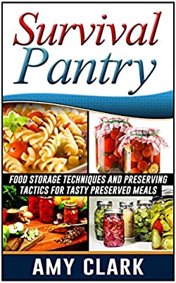 Survival Pantry: Food Storage Techniques and Preserving Tactics for Tasty Preserved Meals (Survival, Survival Pantry, survival pantry ultimate guide)