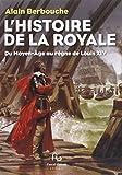 Histoire de la Royale du Moyen-Age au règne de Louis XIV : La Marine dans la vie politique et militaire de la France