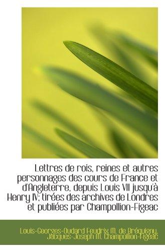 Lettres de rois, reines et autres personnages des cours de France et d'Angleterre, depuis Louis VII
