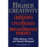 Higher Creativity: Liberating the Unconscious for Breakthrough Insightsby Willis W. Harman