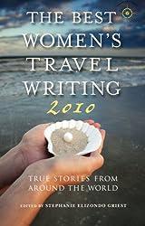 The Best Women's Travel Writing 2010: True Stories from Around the World