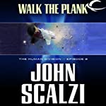 Walk the Plank: The Human Division, Episode 2 (       UNABRIDGED) by John Scalzi Narrated by William Dufris