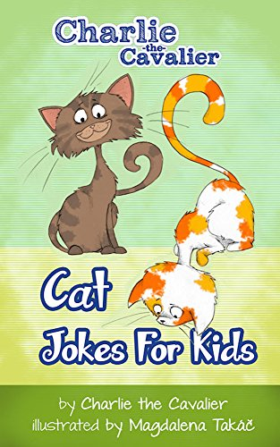 Charlie The Cavalier - Cat Jokes for Kids by Charlie the Cavalier: (FREE Puppet Download Included!): Hilarious Jokes (Best Clean Joke Books for Kids) (Charlie the Cavalier Best Joke Books) (English Edition)