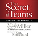 The Secret of Teams: What Great Teams Know and Do (       UNABRIDGED) by Mark Miller Narrated by Bob Dunsworth