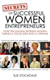 The Secrets Of Successful Women Entrepreneurs: How Ten Leading Business Women Turned a Good Idea into a Fortune