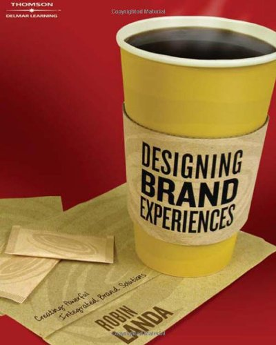 Designing Brand Experience: Creating Powerful Integrated...