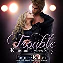 Trouble Boxed Set: Katie and Tyler's Story: Trouble Boxed Sets, Book 2 Audiobook by Emme Rollins Narrated by Elizabeth Zeta, Holly Hackett