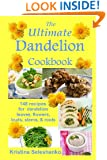 The Ultimate Dandelion Cookbook: 148 recipes for dandelion leaves, flowers, buds, stems, & roots